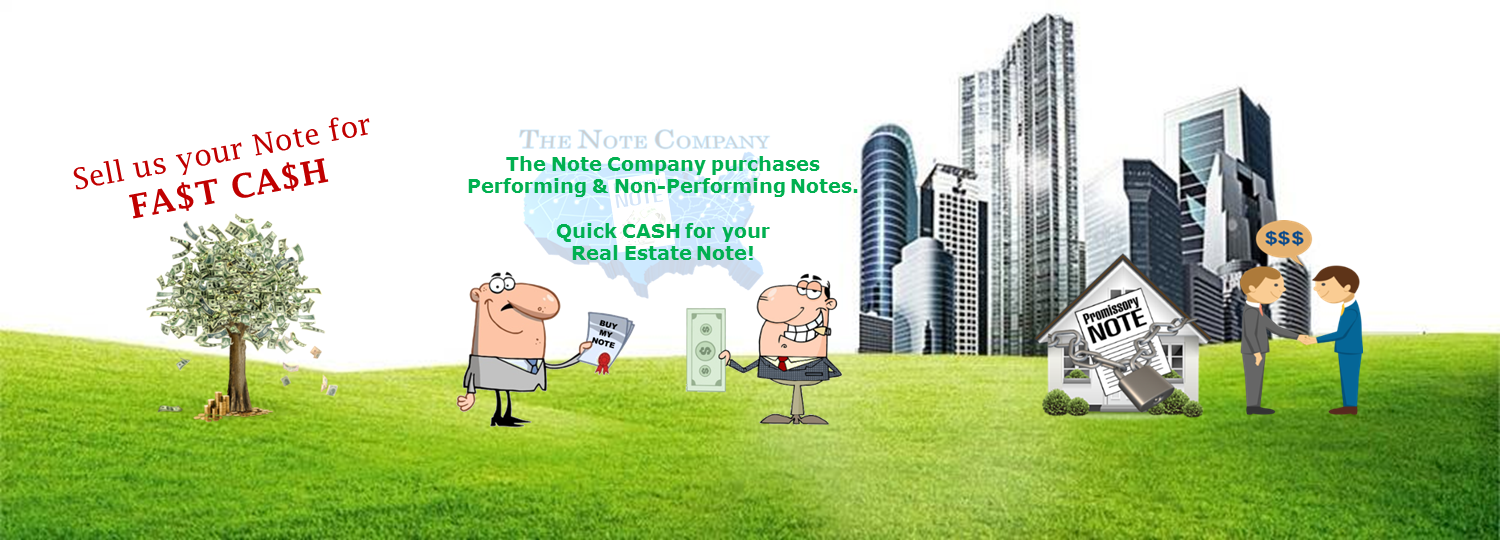 The Note Company wants to buy your Seller-Financed Mortgage Note.  We pay cash for Notes secured by residential real estate, commercial real estate, notes created from the sale of a business, and most other types of payment streams.
